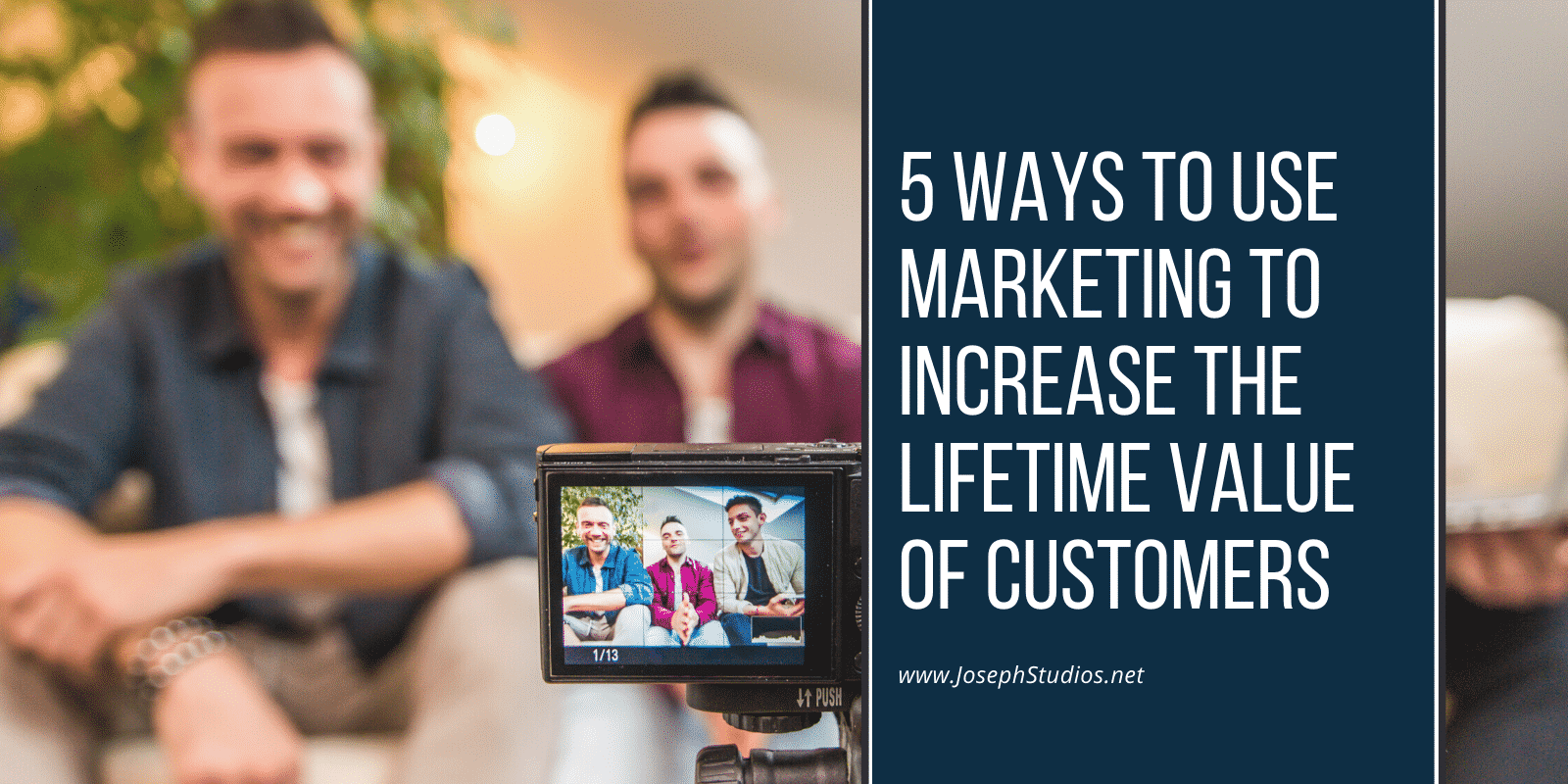 5 Ways To Use Marketing To Increase The Lifetime Value Of Customers