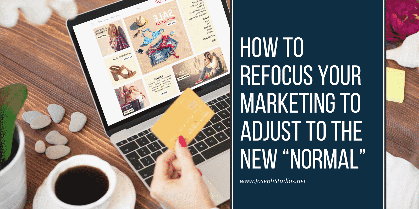 "How to Refocus Your Marketing to Adjust to The New ""Normal"""