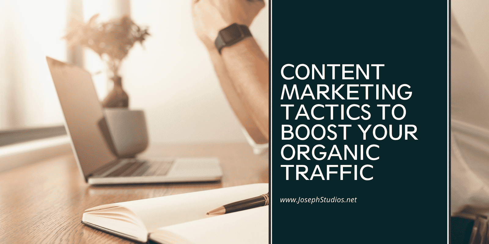 Content Marketing Tactics to Boost Your Organic Traffic